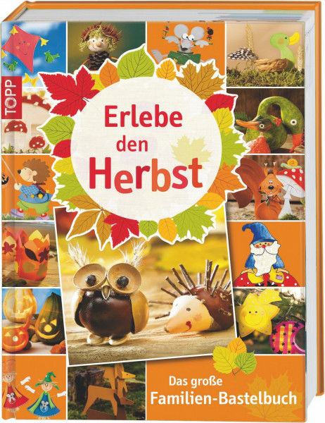 Erlebe den Herbst - Das große Familien-Bastelbuch